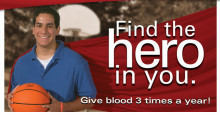 Find the hero in you.  Give blood 3 times a year!