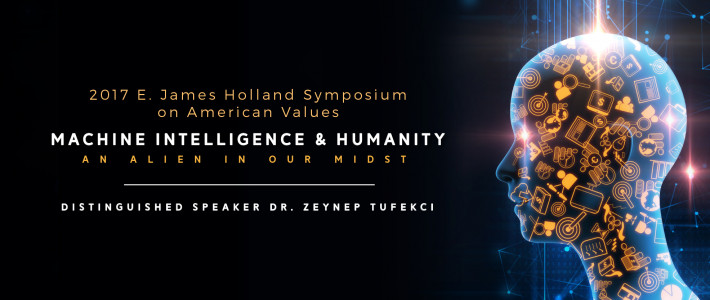 The E. James Holland Symposium on American Values with distinguished speaker Dr. Zeynep Tufekci on Monday, October 16, 2017.