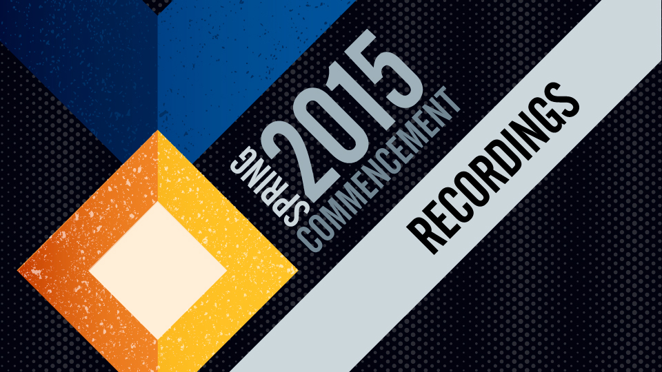 Spring 2015 Commencement Recordings