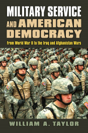 Book Cover: Military Service and American Democracy from World War II to the Iraq and Afghanistan...