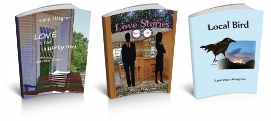 """Love is Not a Dirty Word and Other Stories"" by John Wegner, ""Love Stories (Sort Of)"" by Terry Dalrymple and ""Local Bird"" by Laurence Musgrove"