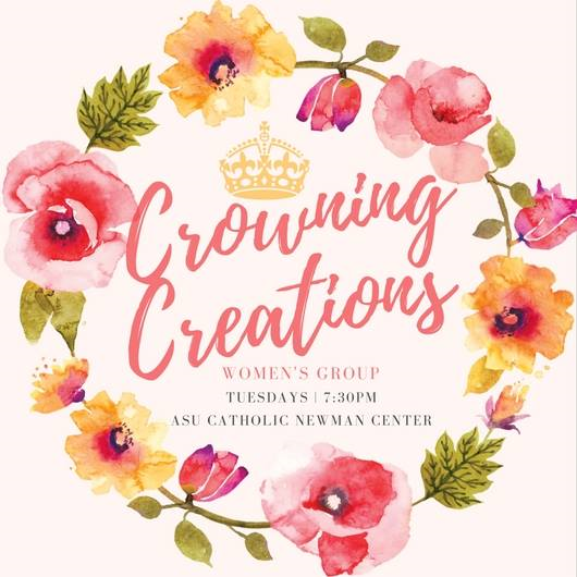 Crowning Creations Women's Group Tuesdays @ 7:00pm ASU Catholic Newman Center