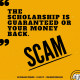 Scam: The scholarship is guaranteed or your money back.