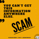 Scam: You can't get this information anywhere else.