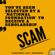 Scam: You've been selected by a national foundation to receive a scholarship.