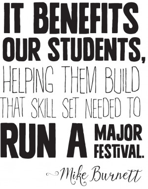 It benefits our students, helping them build that skill set needed to run a major festival. - Mike Burnett