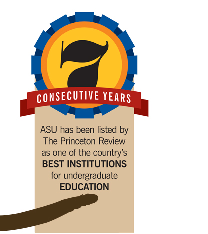 7 Consecutive Years ASU has been listed by The Princeton Review as one of the country's best institutions for undergraduate education