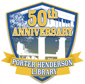 In celebration of the Porter Henderson Library building's 50th Anniversary.